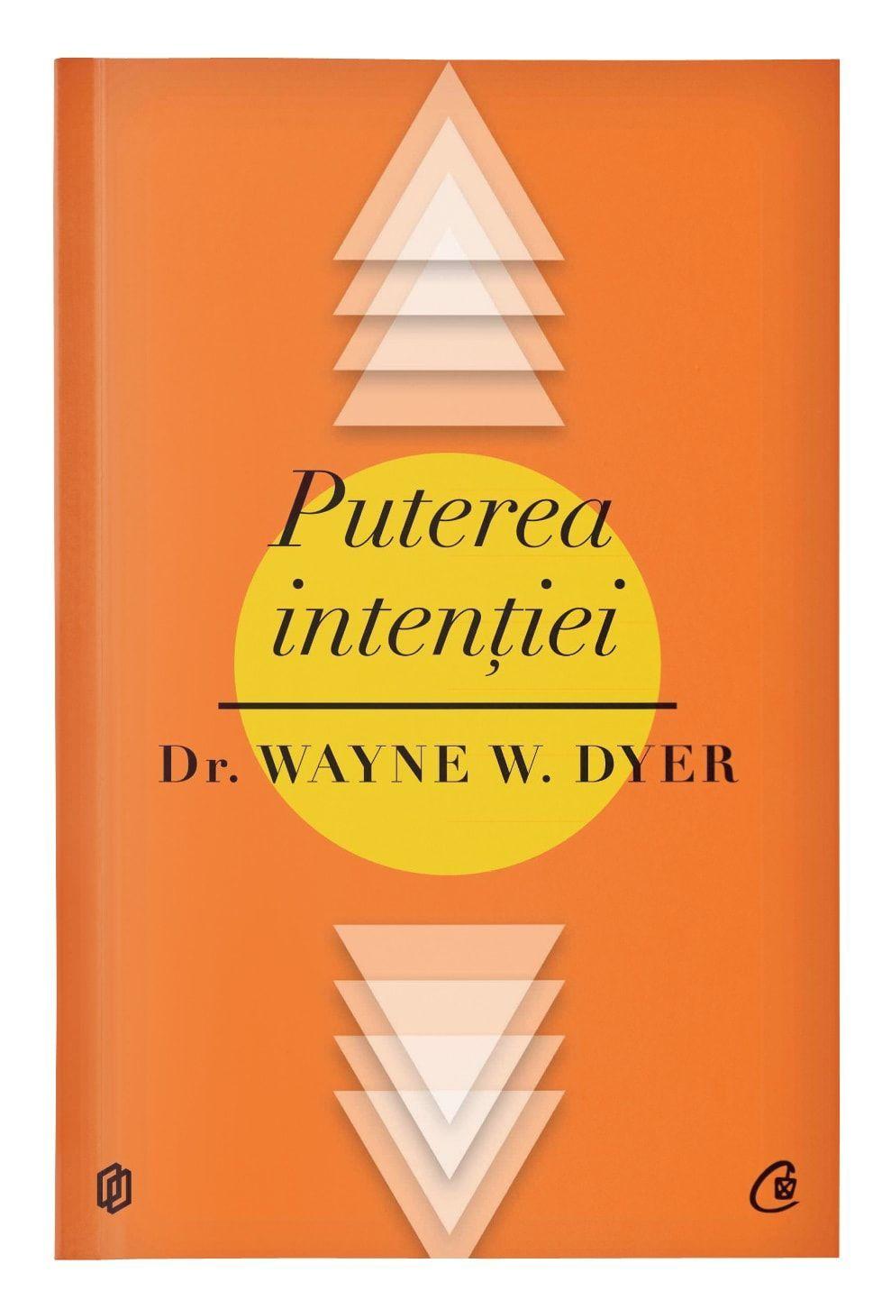 Puterea intentiei - Wayne Dyer