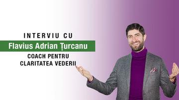 Sănătatea Vederii - Prevenție și Tratament Natural. Interviu cu Flavius Adrian Țurcanu, Coach pentru Claritatea Vederii