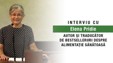 Interviu cu Elena Pridie, autor si traducator de carti de alimentatie sanatoasa pentru adulti si copii