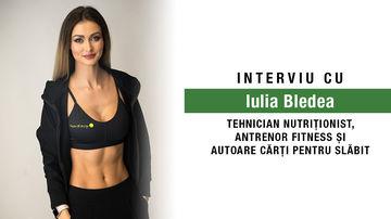 Despre slăbit, superalimente și suplimente benefice. Interviu cu Iulia Bledea, tehnician nutriționist, antrenor de fitness și autoare de cărți pentru slăbit
