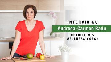 Rolul unui coach în nutriție și wellness. Interviu cu Andreea-Carmen Radu, Nutrition & Wellness Coach