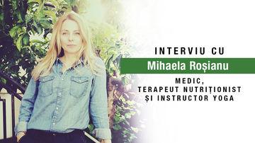 Elementele esențiale pentru o viață echilibrată, fericită și armonioasă. Interviu cu Mihaela Roșianu, medic, terapeut nutriționist și instructor yoga