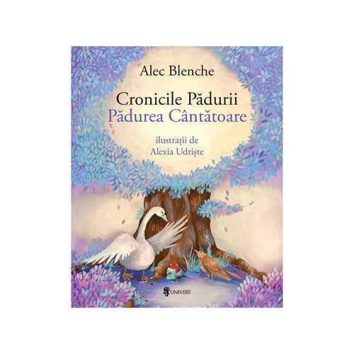 Cronicile Pădurii, Pădurea Cântătoare - Alec Blenche