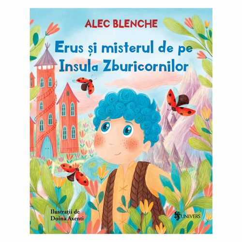 Erus și misterul de pe Insula Zburicornilor - Alec Blenche imagine produs 2021 Editura Univers viataverdeviu.ro