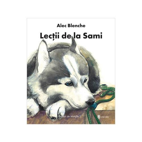 Lecţii de la Sami - Alec Blenche imagine produs 2021 Editura Univers viataverdeviu.ro