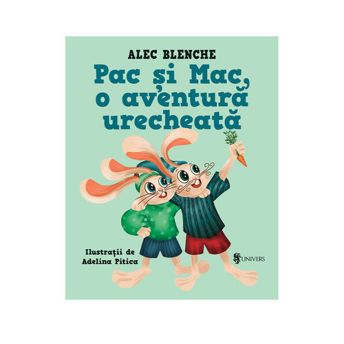Pac și Mac, o aventură urecheată - Alec Blenche imagine produs 2021 Editura Univers viataverdeviu.ro