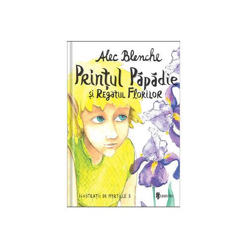 Prințul Păpădie și Regatul Florilor - Alec Blenche imagine produs 2021 Editura Univers viataverdeviu.ro